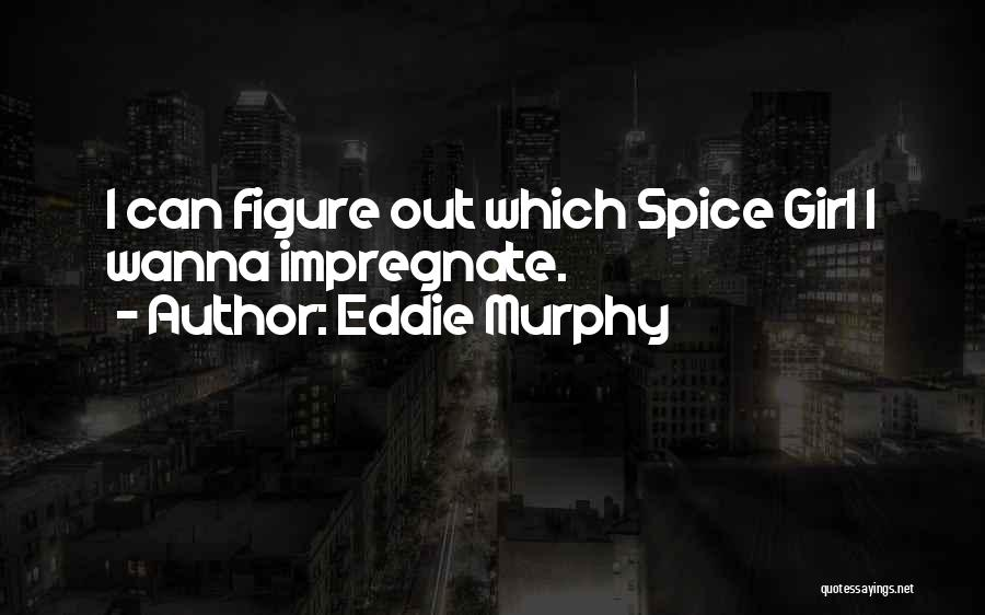 Spice 1 Quotes By Eddie Murphy