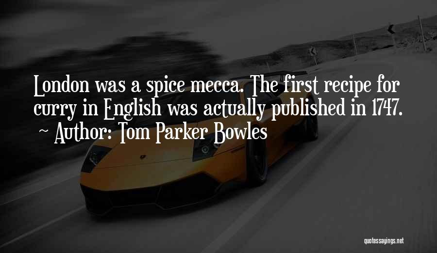 Spice 1 Quotes By Tom Parker Bowles