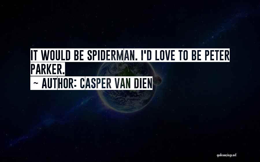 Spiderman 3 Love Quotes By Casper Van Dien
