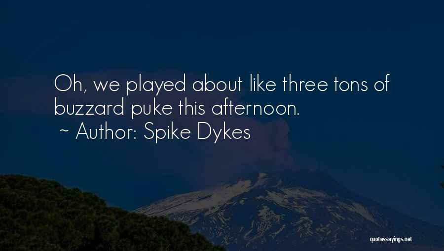 Spike Dykes Quotes 1406111