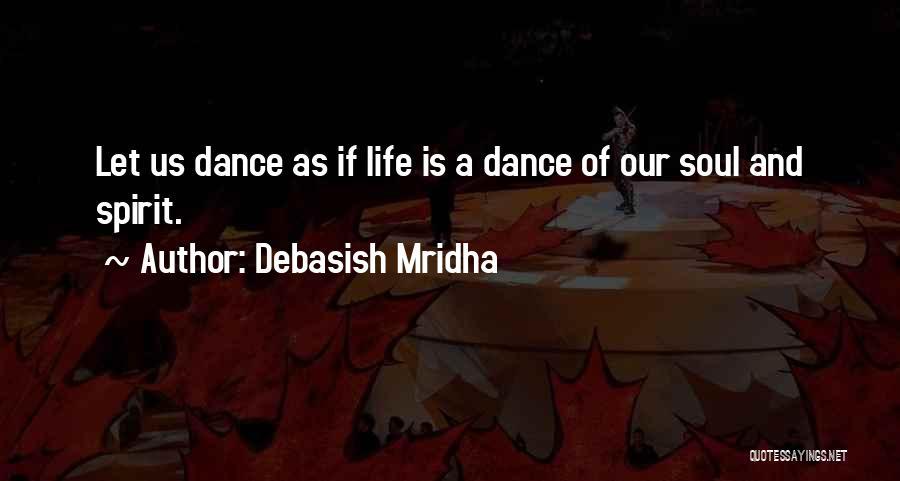 Spirit Life Quotes By Debasish Mridha