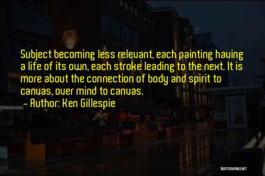 Spirit Life Quotes By Ken Gillespie