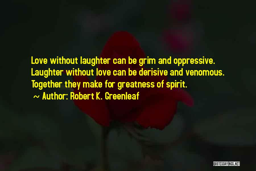 Spirit Love Quotes By Robert K. Greenleaf