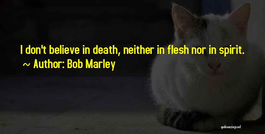 Spirit Vs Flesh Quotes By Bob Marley
