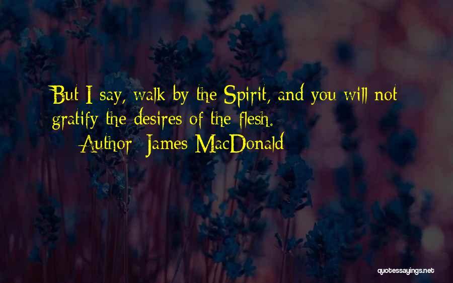 Spirit Vs Flesh Quotes By James MacDonald