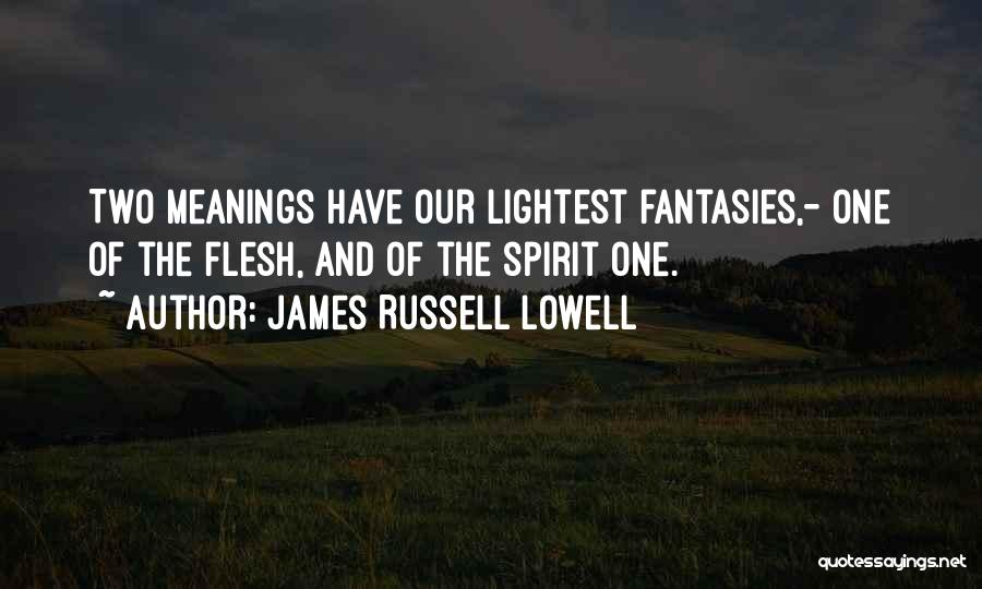 Spirit Vs Flesh Quotes By James Russell Lowell
