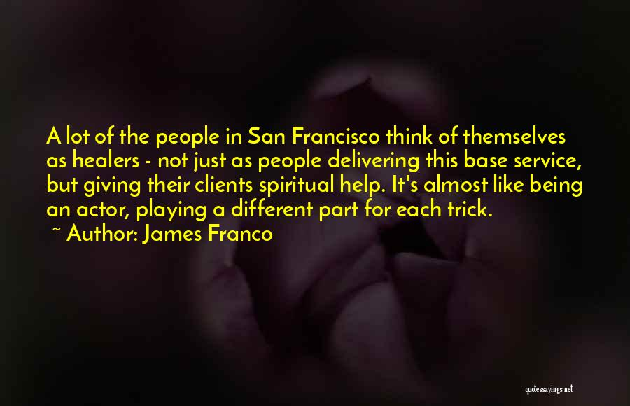 Spiritual Healers Quotes By James Franco