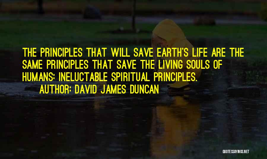 Spiritual Principles Quotes By David James Duncan