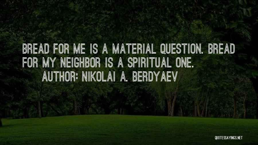 Spiritual Principles Quotes By Nikolai A. Berdyaev