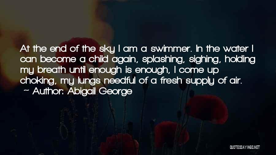 Splashing Water Quotes By Abigail George