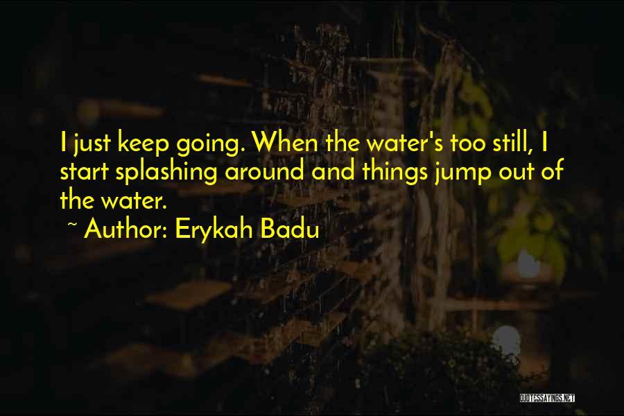 Splashing Water Quotes By Erykah Badu
