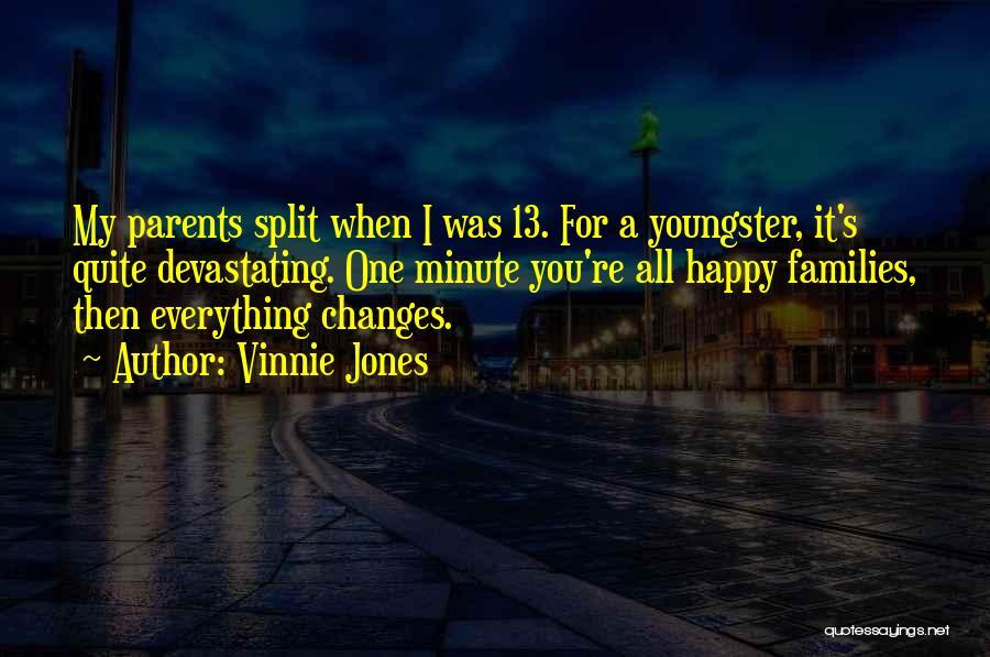 Split Families Quotes By Vinnie Jones