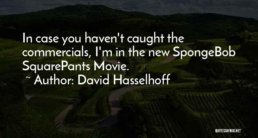 Spongebob Squarepants Movie Quotes By David Hasselhoff