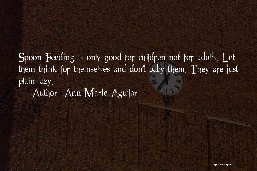 Spoon Feeding Quotes By Ann Marie Aguilar
