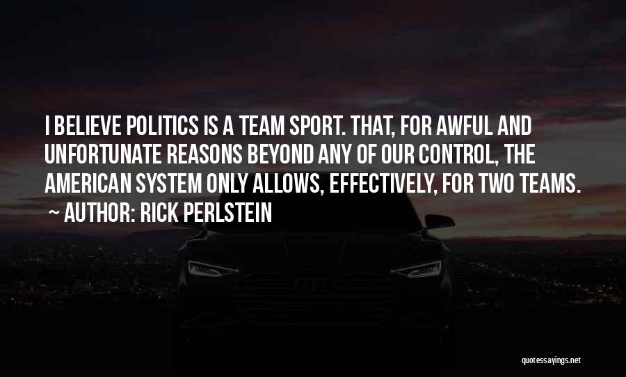 Sport Teams Quotes By Rick Perlstein