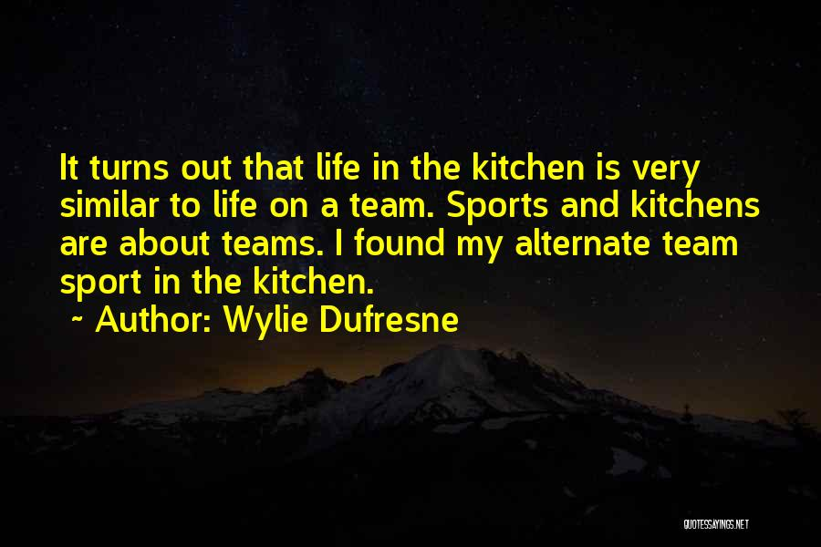 Sport Teams Quotes By Wylie Dufresne