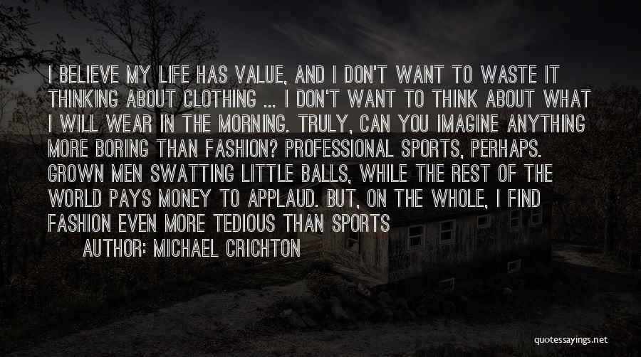 Sports Clothing Quotes By Michael Crichton