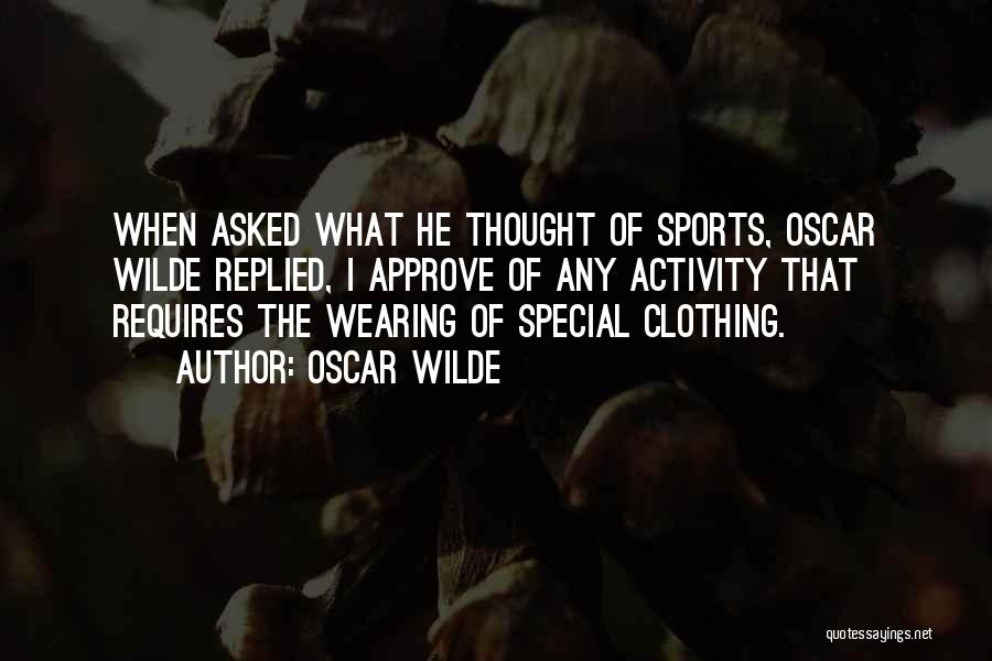 Sports Clothing Quotes By Oscar Wilde