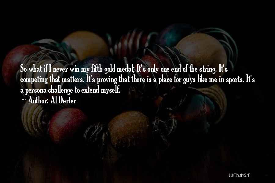 Sports Medal Quotes By Al Oerter