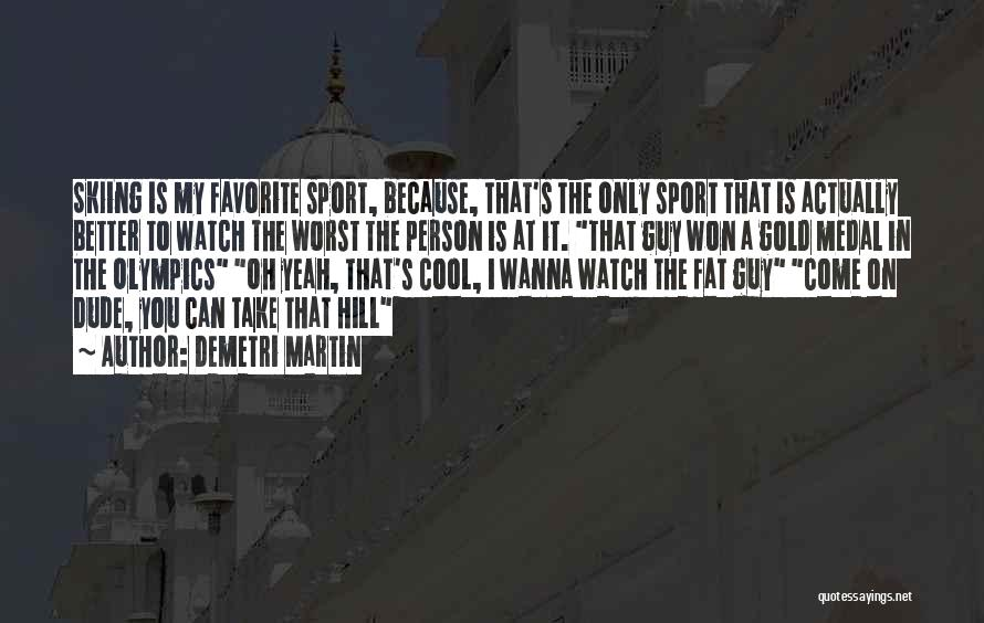 Sports Medal Quotes By Demetri Martin