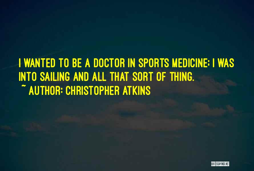 Sports Medicine Doctor Quotes By Christopher Atkins