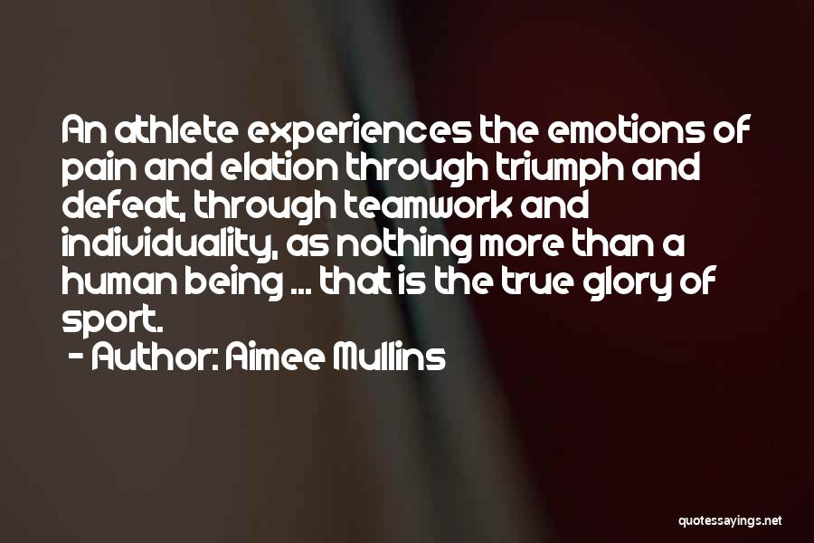 Sports Teamwork Quotes By Aimee Mullins