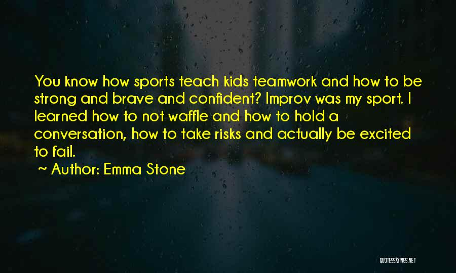 Sports Teamwork Quotes By Emma Stone