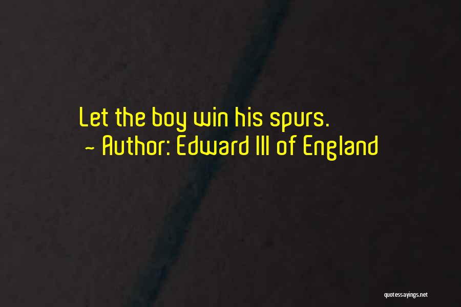 Spurs Win Quotes By Edward III Of England