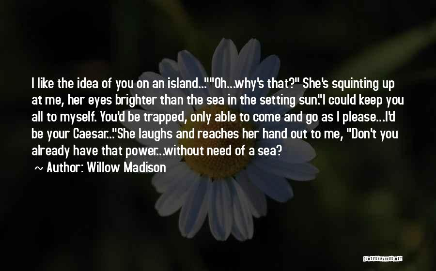 Squinting Quotes By Willow Madison
