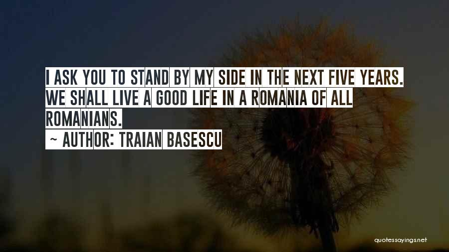Stand My Side Quotes By Traian Basescu