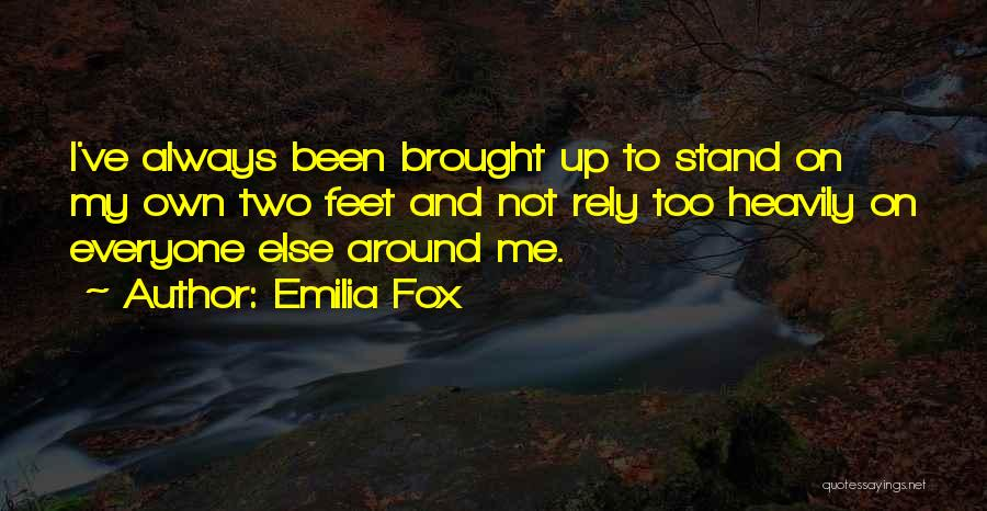 Stand On My Own Feet Quotes By Emilia Fox