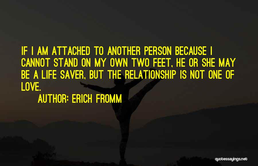 Stand On My Own Feet Quotes By Erich Fromm