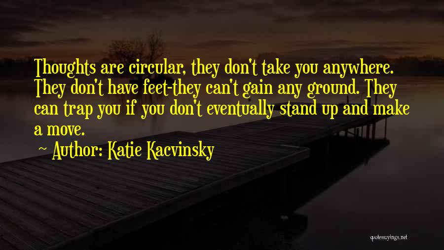 Stand On My Own Feet Quotes By Katie Kacvinsky