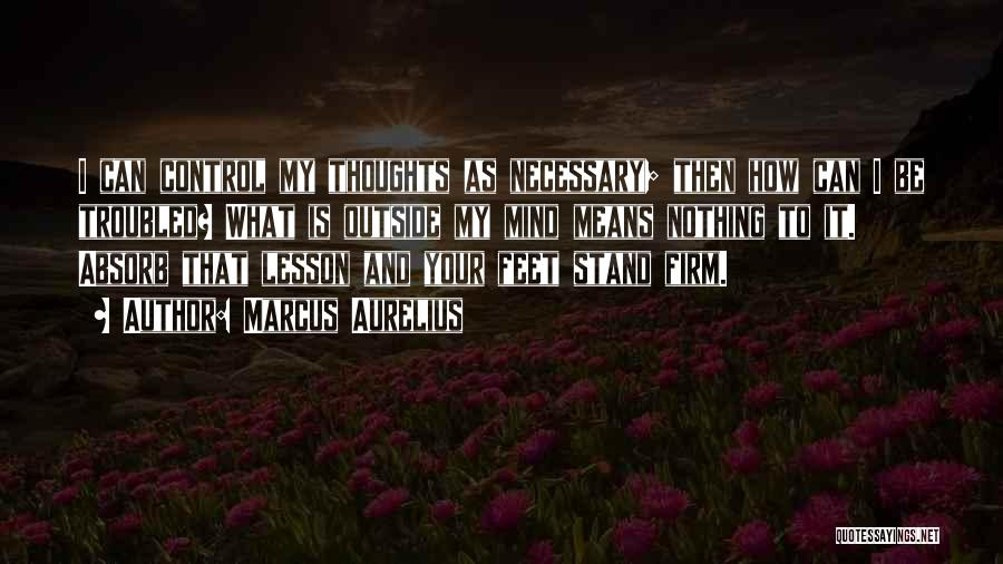 Stand On My Own Feet Quotes By Marcus Aurelius