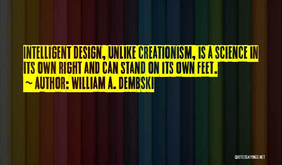 Stand On My Own Feet Quotes By William A. Dembski
