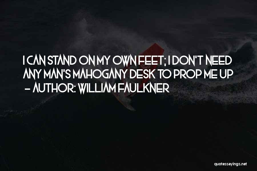 Stand On My Own Feet Quotes By William Faulkner