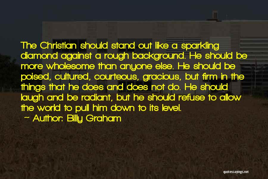 Stand Out Like A Quotes By Billy Graham