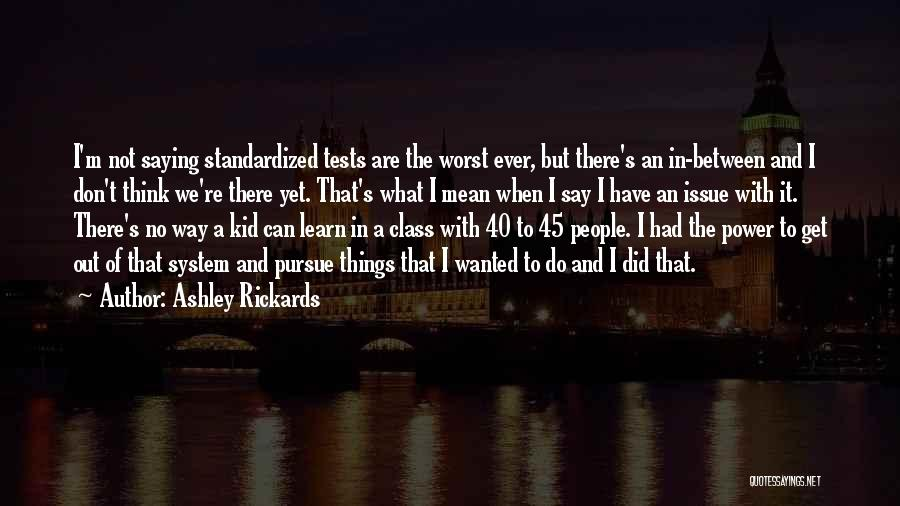 Standardized Tests Quotes By Ashley Rickards