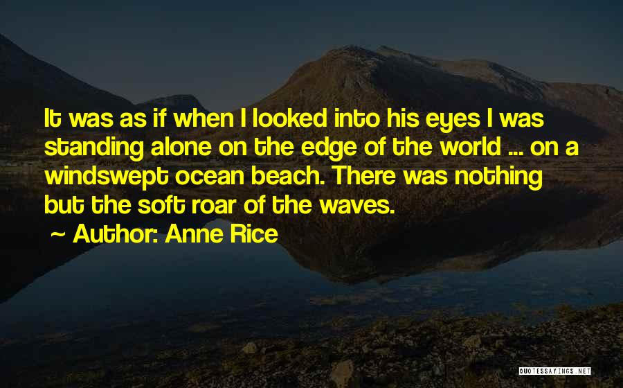 Standing Alone In The World Quotes By Anne Rice