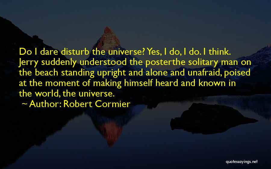 Standing Alone In The World Quotes By Robert Cormier