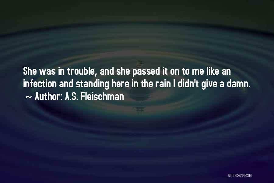 Standing In The Rain Quotes By A.S. Fleischman