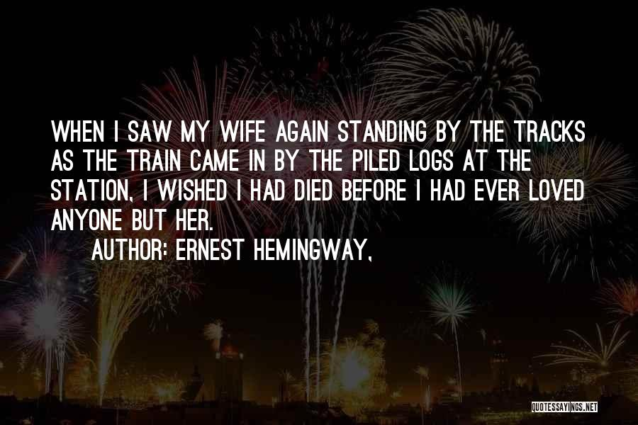 Standing On Train Tracks Quotes By Ernest Hemingway,