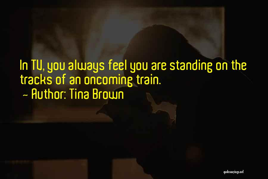 Standing On Train Tracks Quotes By Tina Brown