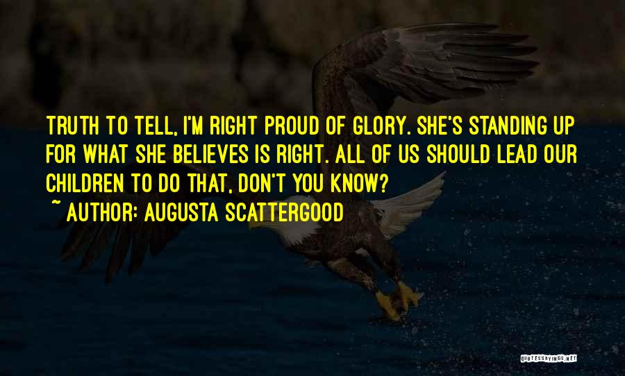 Standing Up For What You Believe Is Right Quotes By Augusta Scattergood