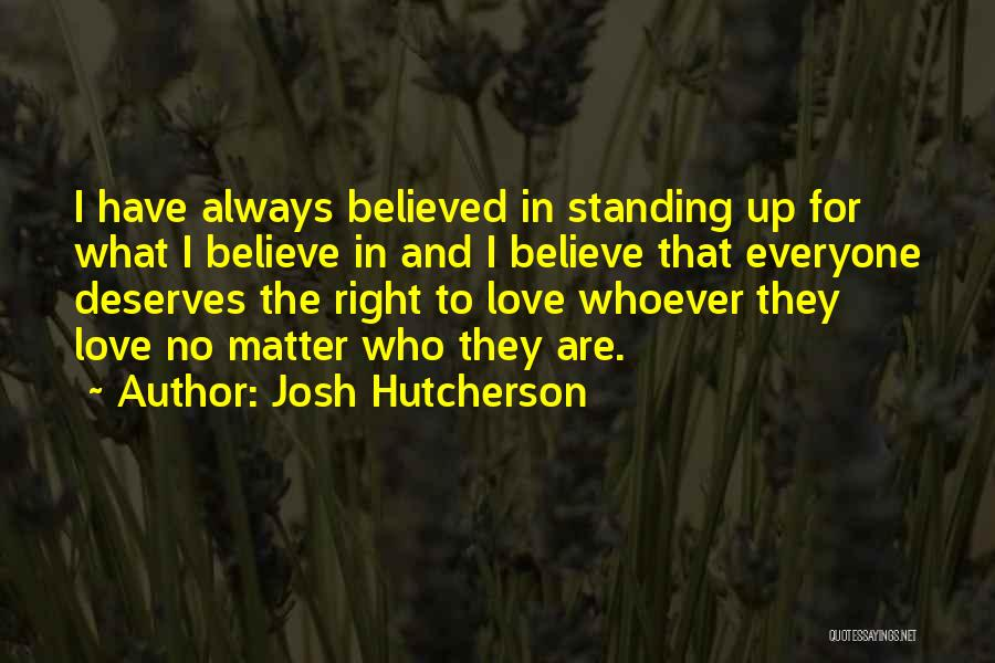 Standing Up For What You Believe Is Right Quotes By Josh Hutcherson