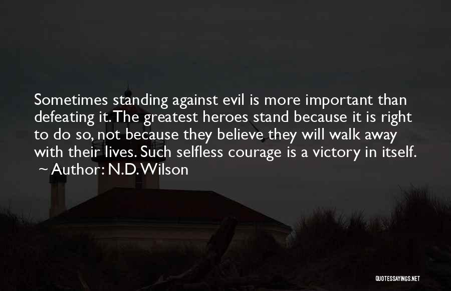 Standing Up For What You Believe Is Right Quotes By N.D. Wilson