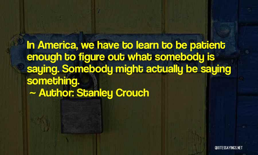 Stanley Crouch Quotes 1012297