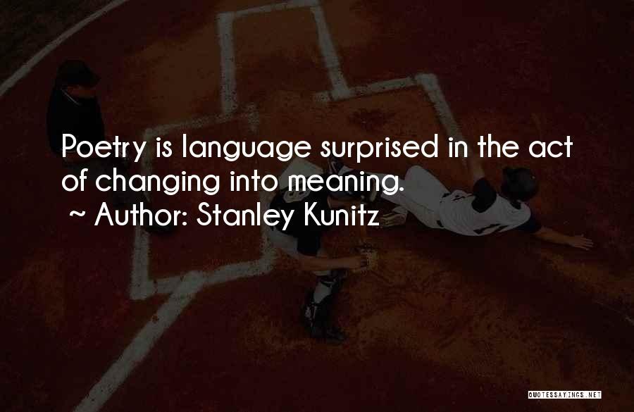Stanley Kunitz Quotes 1291500