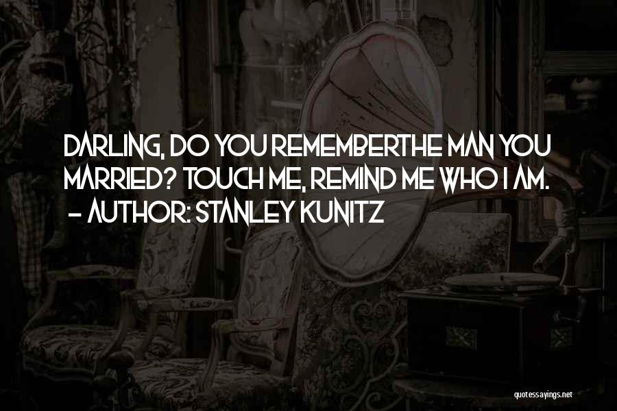 Stanley Kunitz Quotes 1390884