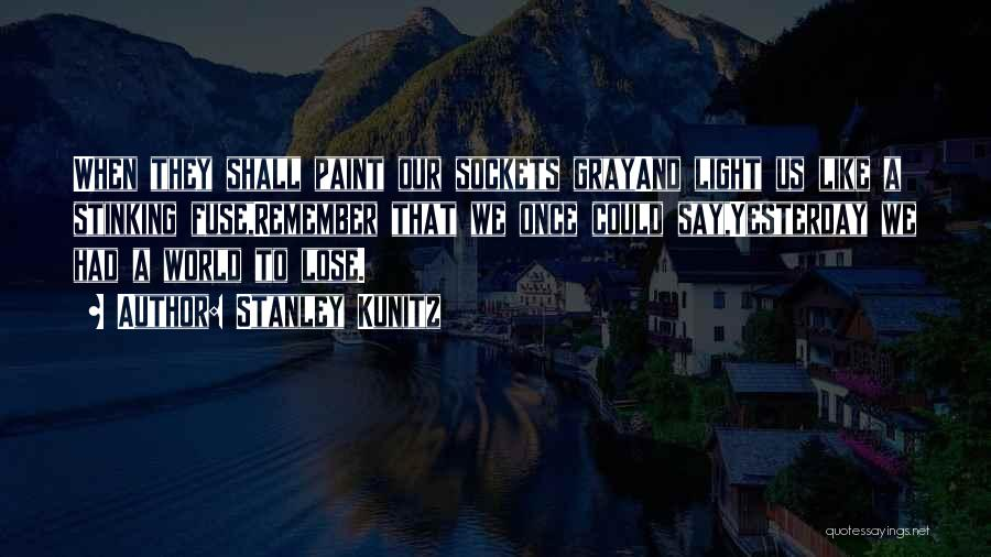 Stanley Kunitz Quotes 2172238